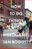 How to Do Things with Videogames 9780816676477