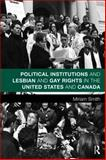 Political Institutions and Lesbian and Gay Rights in the United States and Canada 1st Edition
