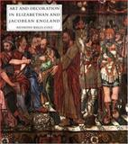 Art and Decoration in Elizabethan and Jacobean England 9780300066517