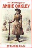 The Life and Legacy of Annie Oakley 9780806126562