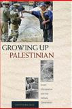 Growing up Palestinian - Israeli Occupation and the Intifada Generation 9780691116709