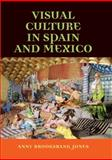 Visual Culture in Spain and Mexico 9780719056789