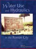 Water Use and Hydraulics in the Roman City 9780787276904