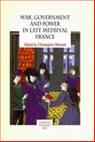 War, Government and Power in Late Medieval France 9780853236955