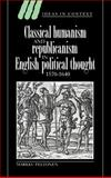 Classical Humanism and Republicanism in English Political Thought, 1570-1640 9780521496957