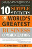 10 Simple Secrets of the World's Greatest Business Communicators 1st Edition