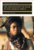 The Archaeology of Islam in Sub-Saharan Africa 9780521657020