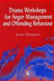 Drama Worshops for Anger Management and Offender Behavior 9781853027024