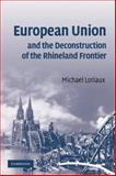 European Union and the Deconstruction of the Rhineland Frontier 9780521707077