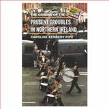 The Origins of the Present Troubles in Northern Ireland 9780582217126