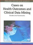 Cases on Health Outcomes and Clinical Data Mining 9781615207237