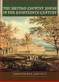 The British Country House in the Eighteenth Century 9780719047244