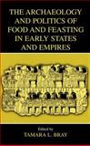 The Archaeology and Politics of Food and Feasting in Early States and Empires 9780306477300