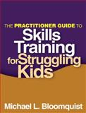 The Practitioner Guide to Skills Training for Struggling Kids
