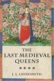 The Last Medieval Queens 9780199247370