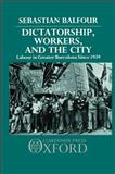 Dictatorship, Workers, and the City 9780198227403