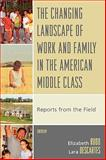 The Changing Landscape of Work and Family in the American Middle Class 9780739117408