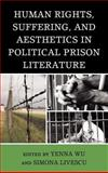 Human Rights, Suffering, and Aesthetics in Political Prison Literature 9780739167410