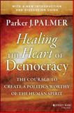Healing the Heart of Democracy 1st Edition