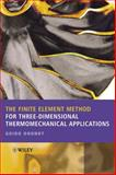 The Finite Element Method for Three-Dimensional Thermomechanical Applications 9780470857526
