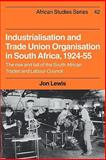 Industrialisation and Trade Union Organization in South Africa, 1924-1955 9780521317580