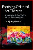 Focusing-Oriented Art Therapy 9781843107606