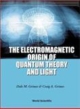 The Electromagnetic Origin of Quantum Theory and Light 9789810247850