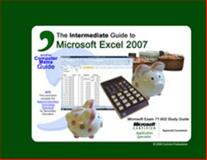 Intermediate Guide to Microsoft® Excel 2007 9780981877853