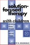 Solution-Focused Therapy with Children 9781572307902