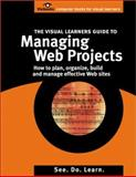The Visual Learner's Guide to Managing Web Projects 9780970747938