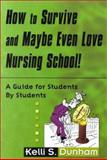 How to Survive and Maybe Even Love Nursing School 9780803607996