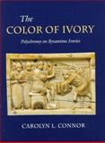 The Color of Ivory - Polychromy on Byzantine Ivories 9780691048185
