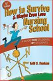 How to Survive and Maybe Even Love Nursing School 3rd Edition
