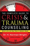 The Complete Guide to Crisis and Trauma Counseling