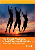 The Critical Practitioner in Social Work and Health Care 9781412948418