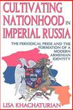 Cultivating Nationhood in Imperial Russia 9781412808484