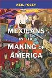 Mexicans in the Making of America 9780674048485