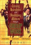 Crossing Boundaries and Developing Alliances Through Group Work 9780789018502