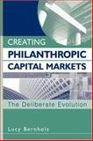 Creating Philanthropic Capital Markets 9780471448525