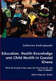 Education, Health Knowledge and Child Health in Coastal Ghana - What Do People Know, How Do They Know It, and Does It Matter? 9783836458542