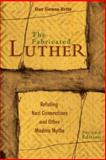 The Fabricated Luther 2nd Edition