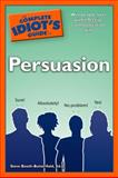 The Complete Idiot's Guide to Persuasion 9781592578580
