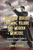 Tarnished Heroes, Charming Villains and Modern Monsters