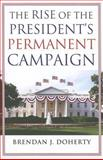 The Rise of the President's Permanent Campaign 0th Edition