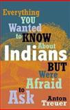 Everything You Wanted to Know about Indians but Were Afraid to Ask 1st Edition