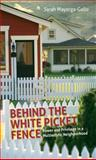 Behind the White Picket Fence 1st Edition