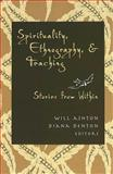 Spirituality, Ethnography, and Teaching 9780820488790