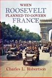 When Roosevelt Planned to Govern France 9781558498815