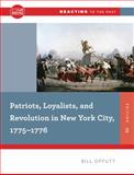 Patriots, Loyalists, and Revolution in New York City, 1775-1776 2nd Edition
