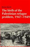 The Birth of the Palestinian Refugee Problem, 1947-1949 9780521338899